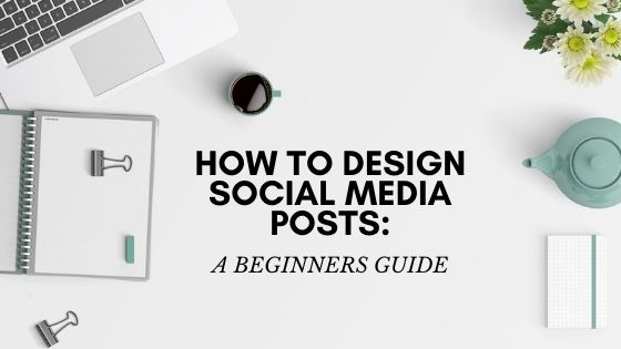 How to Design Social Media Posts: Beginners Guide